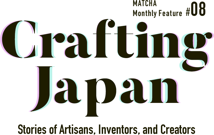 Crafting Japan│Stories of Artisans, Inventors, and Creators